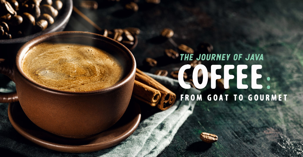 [ Coffee: from Goat to Gourmet ] ~ from HerbCo