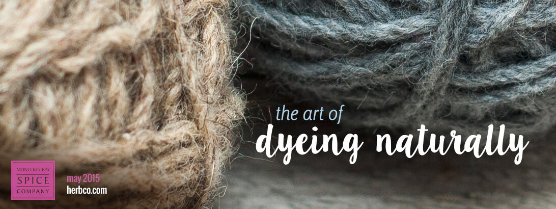 [ The Art of Dyeing Naturally: How to Make Natural Dyes from Plants ] ~ from Monterey Bay Spice Company