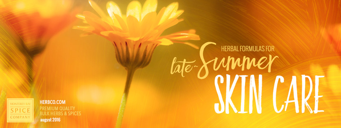 [ Late-Summer Herbal Skin Care Formulas ] ~ from Monterey Bay Spice Company