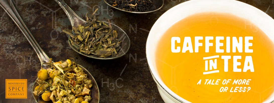 [ Caffeine in Tea | A Tale of More or Less? ] ~ from Monterey Bay Spice Company