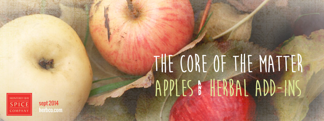 [ The Core of the Matter: Apples and Herbal Add-ins ] ~ from Monterey Bay Spice Company