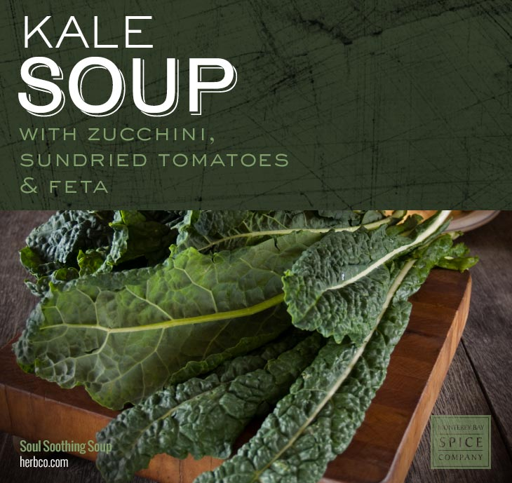 [ Recipe: Kale Soup with Zucchini, Sundried Tomatoes & Feta ] ~ from Monterey Bay Spice Co